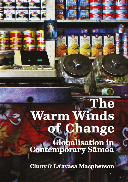The Warm Winds of Change: Globalisation and Contemporary Sāmoa by Cluny Macpherson & La'avasa Macpherson