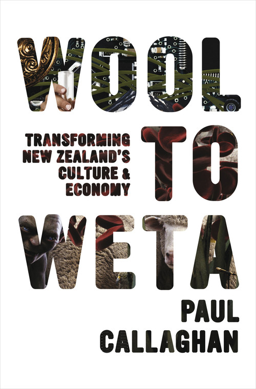 Wool to Weta: Transforming New Zealand's Culture and Economy by Paul Callaghan