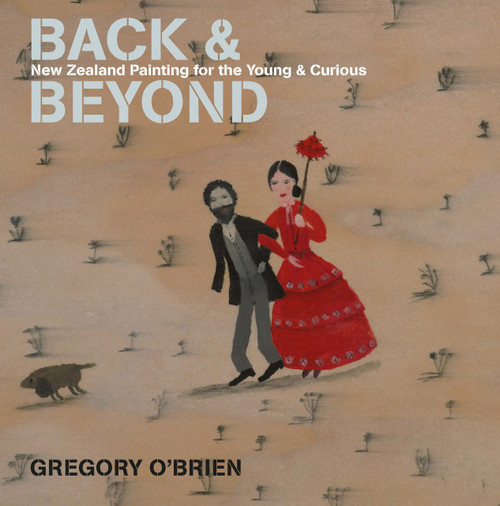 Back and Beyond: New Zealand Painting for the Young and Curious by Gregory O'Brien