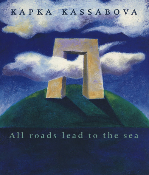 All Roads Lead to the Sea by Kapka Kassabova