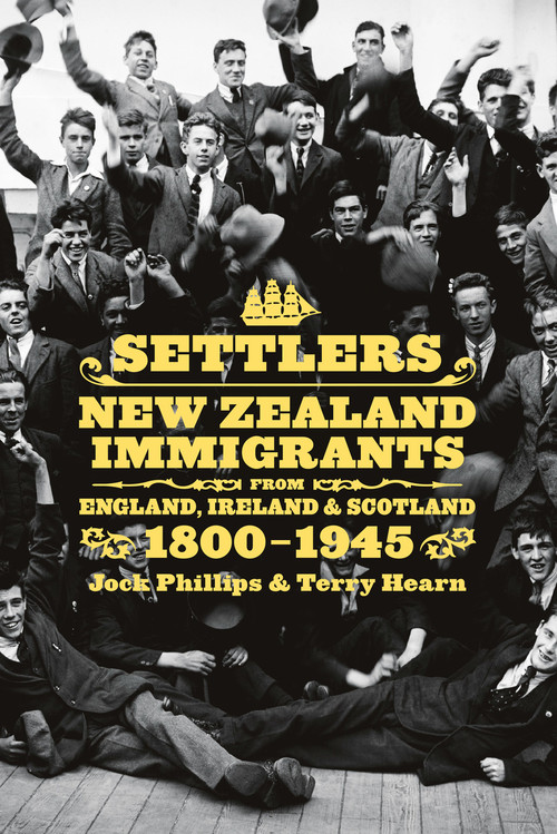 Settlers: New Zealand Immigrants from England, Ireland and Scotland 1800–1945 by Jock Phillips & Terry Hearn