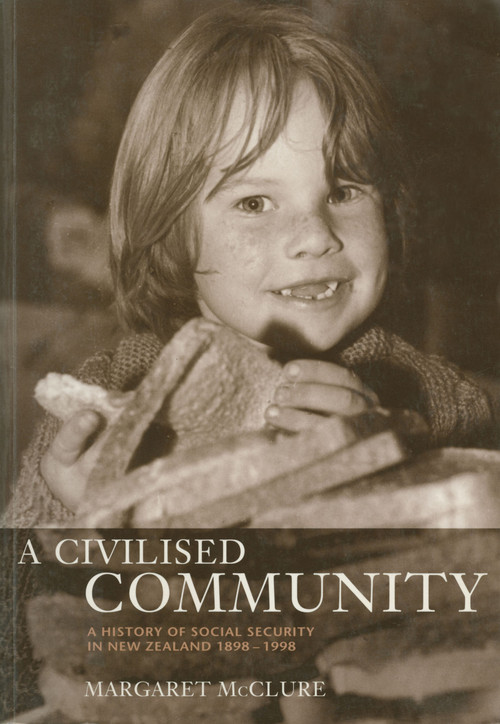 A Civilised Community: A History of Social Security in New Zealand 1898–1998 by Margaret McClure