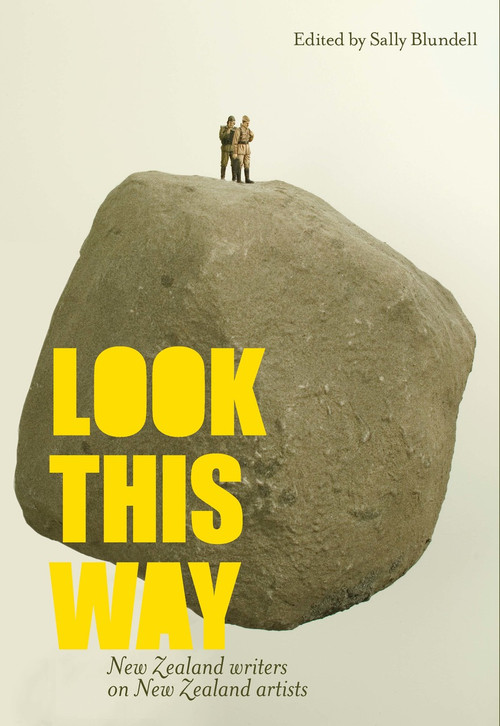 Look This Way: New Zealand Writers on New Zealand Artists Edited by Sally Blundell