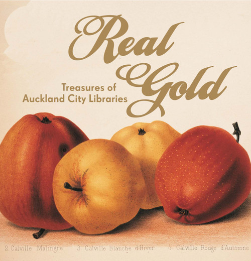 Real Gold: Treasures of the Auckland City Libraries by Iain Sharp, photographs by Haru Sameshima