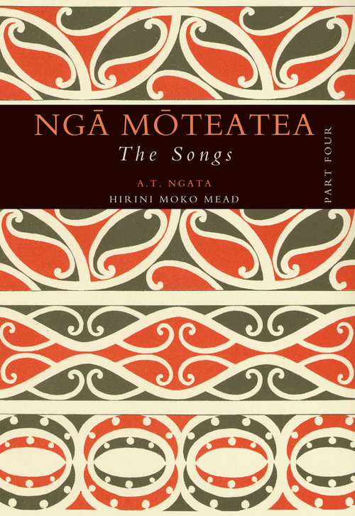 Ngā Mōteatea The Songs: Part Four by Apirana Ngata, translated by Hirini Moko Mead