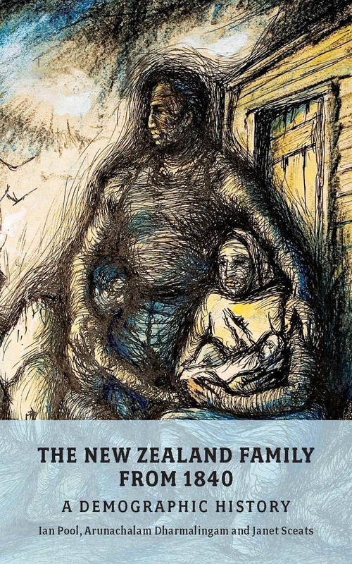The New Zealand Family from 1840: A Demographic History by Ian Pool, Arunachalam Dharmalingam & Janet Sceats