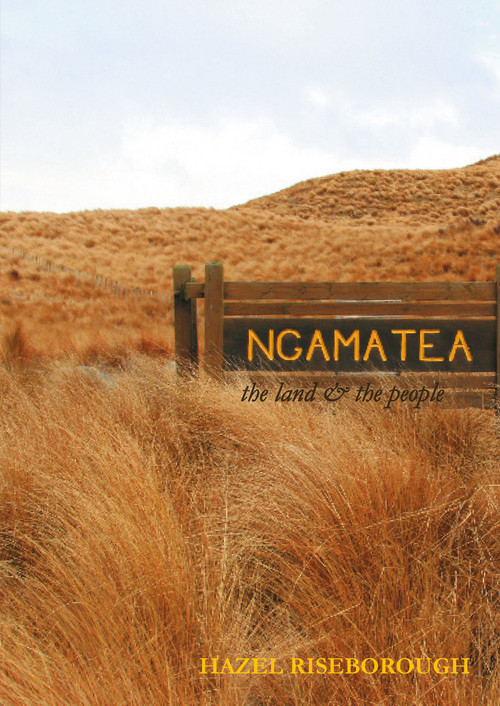 Ngamatea: The Land and the People by Hazel Riseborough