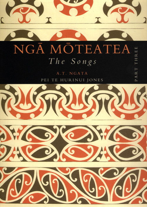 Nga Moteatea The Songs: Part Three by Apirana Ngata and translated by Pei Te Hurinui Jones