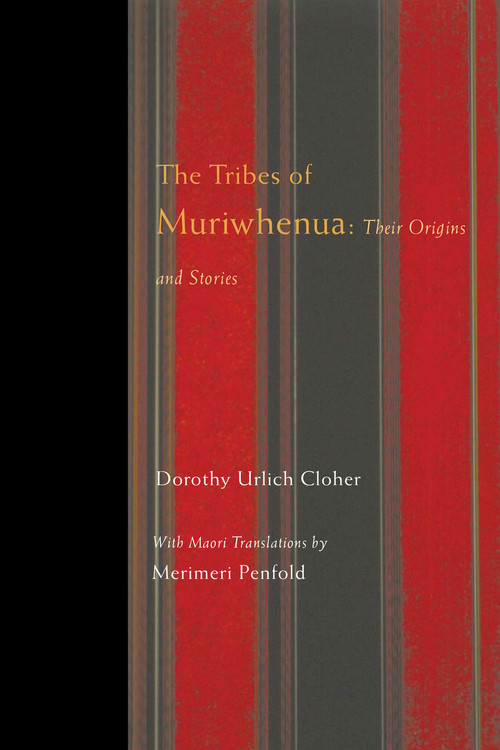 The Tribes of Muriwhenua: Their Origins and Stories by Dorothy Urlich Cloher. Māori translation by Merimeri Penfold