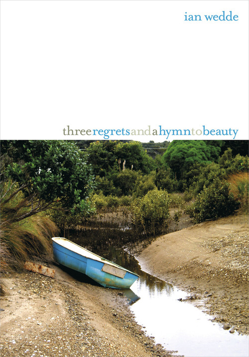 Three Regrets and a Hymn to Beauty by Ian Wedde