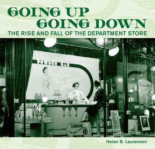 Going Up, Going Down: The Rise and Fall of the Department Store by Helen Laurenson
