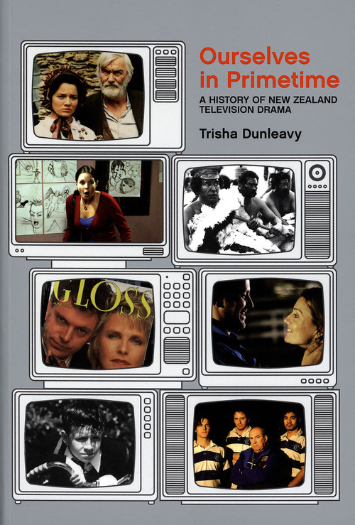 Ourselves in Primetime: A History of Television Drama in New Zealand by Trisha Dunleavy