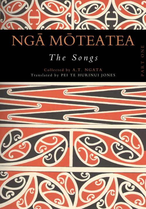 Ngā Mōteatea The Songs: Part One Edited by Apirana Ngata, translated by Pei Te Hurinui Jones