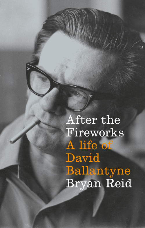 After the Fireworks: A Life of David Ballantyne by Bryan Reid