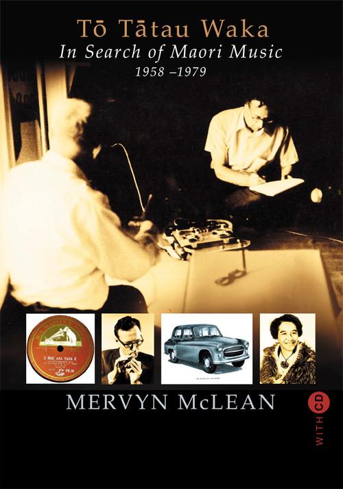 Tō Tātau Waka: In Search of Maori Music 1958–1979 by Mervyn McLean
