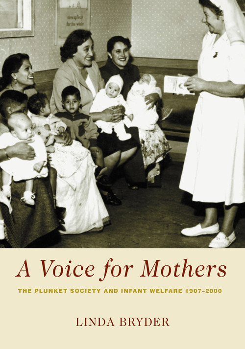 A Voice for Mothers: The Plunket Society and Infant Welfare 1907–2000 by Linda Bryder