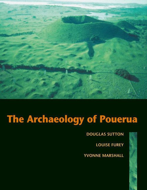The Archaeology of Pouerua by Louise Furey, Douglas G. Sutton & Yvonne Marshall