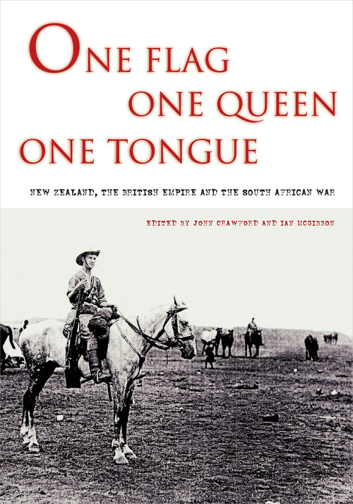 One Flag, One Queen, One Tongue: New Zealand and the South African War Edited by Ian McGibbon & John Crawford