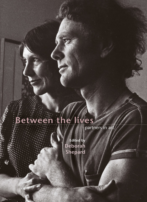 Between the Lives: Partners in Art Edited by Deborah Shepard
