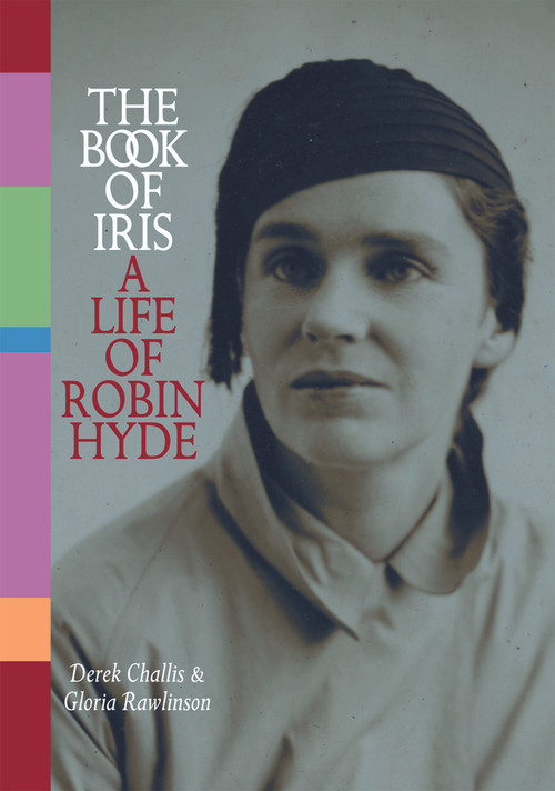 The Book of Iris: A Life of Robin Hyde by Derek Challis