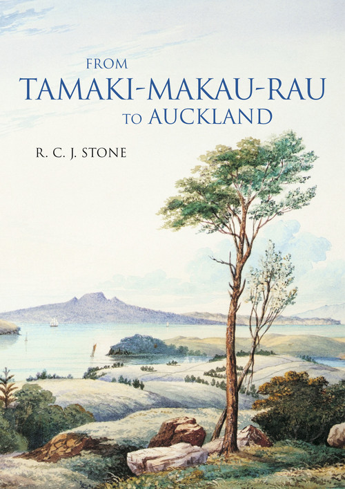 From Tamaki-Makau-Rau to Auckland by R. C. J. Stone