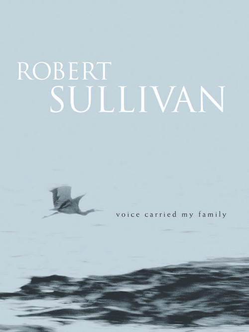 Voice Carried My Family by Robert Sullivan