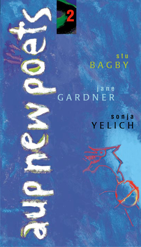 AUP New Poets 2 by Stu Bagby, Sonja Yelich and Jane Gardner
