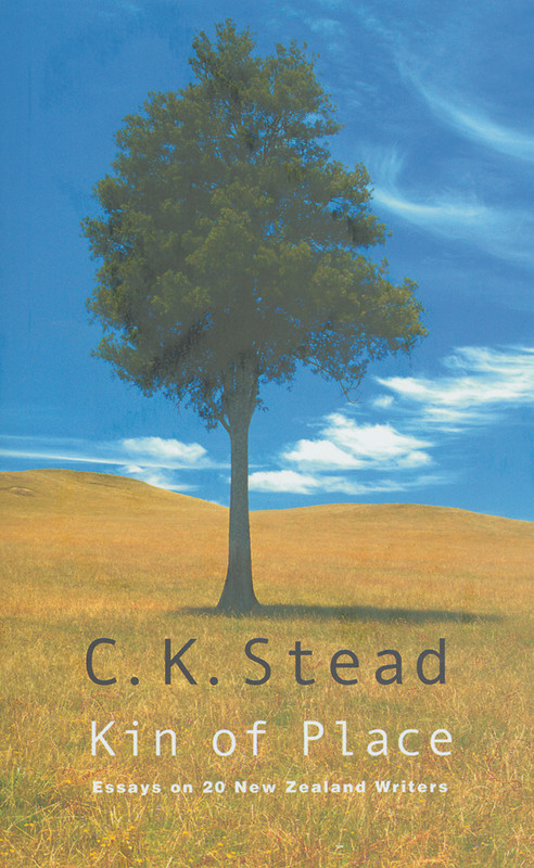 Kin of Place: Essays on New Zealand Writers by C.K. Stead