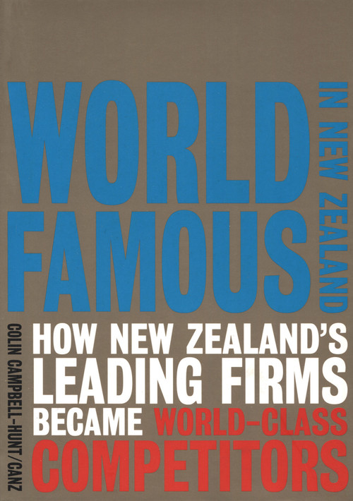World Famous in New Zealand: How New Zealand's Leading Firms Became World-Class Competitors