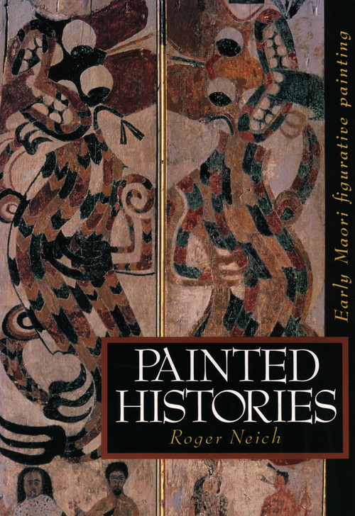 Painted Histories: Early Maori Figurative Painting by Roger Neich