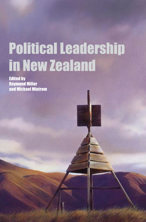 Political Leadership in New Zealand Edited by Raymond Miller & Michael Mintrom