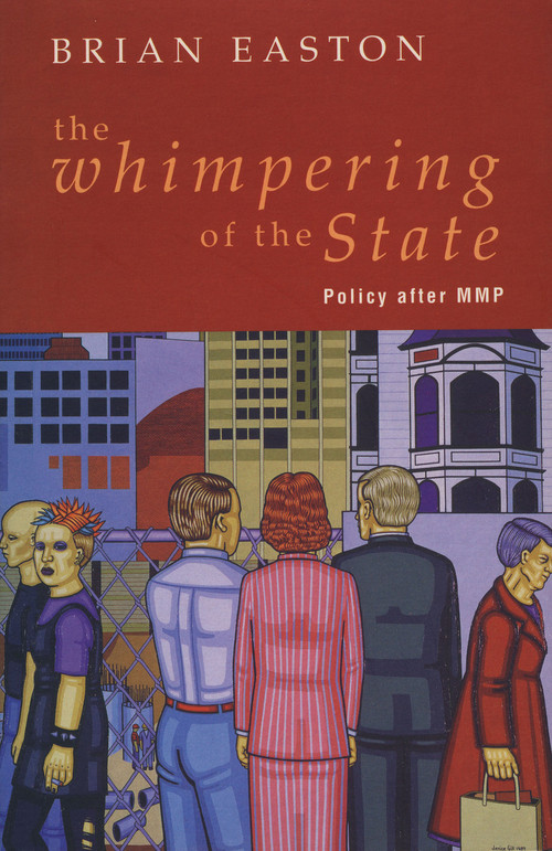 The Whimpering of the State: Policy After MMP by Brian Easton