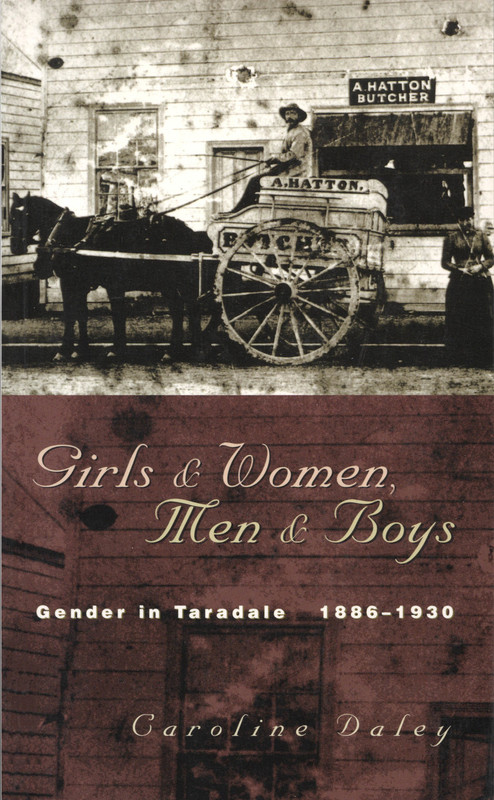 Girls and Women, Men and Boys: Gender in Taradale 1886–1930 by Caroline Daley