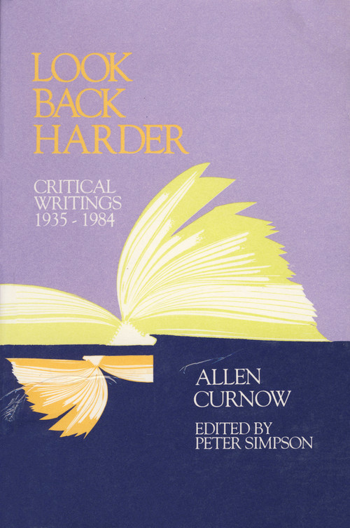 Look Back Harder: Critical Writings, 1935–84 by Allen Curnow, volume editor Peter Simpson
