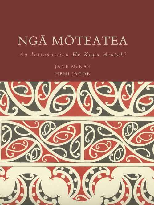 Nga Moteatea: An Introduction/ He Kupu Arataki by Jane McRae & Hēni Jacob