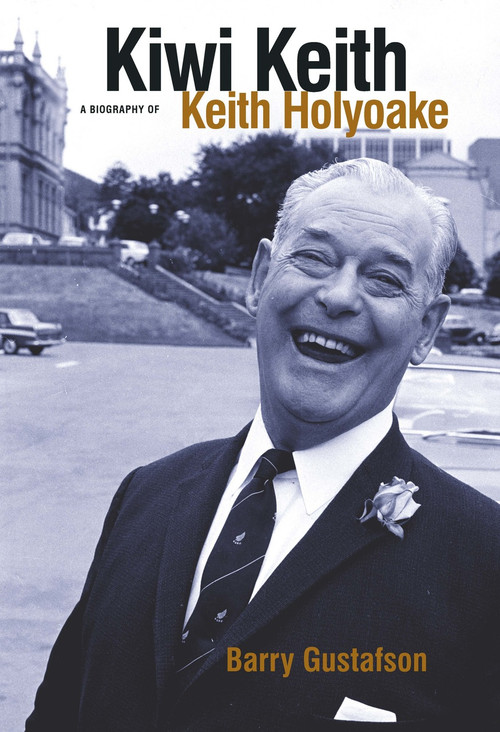 Kiwi Keith: A Biography of Keith Holyoake by Barry Gustafson