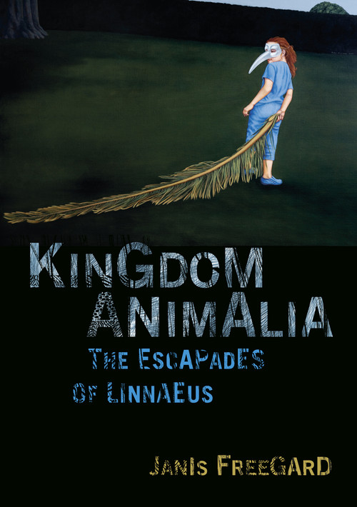Kingdom Animalia: The Escapades of Linnaeus by Janis Freegard