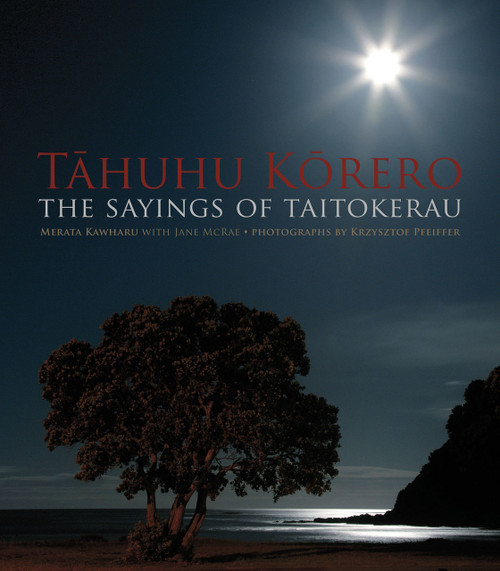 Tahuhu Korero: The Sayings of Taitokerau by Merata Kawharu and photographer Krzysztof Pfeiffer