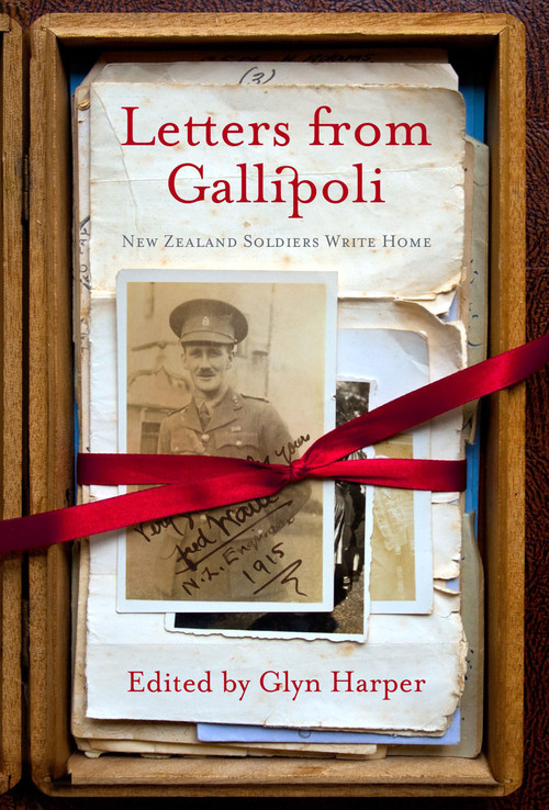 Letters From Gallipoli: New Zealand Soldiers Write Home by Glyn Harper