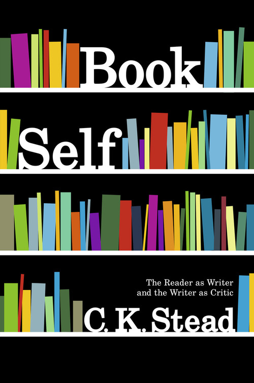 Book Self: The Reader as Writer and the Writer as Critic by C. K. Stead