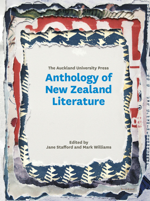 The Auckland University Press Anthology of New Zealand Literature by Jane Stafford and Mark Williams