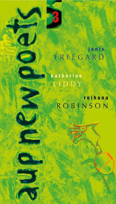 AUP New Poets 3 by Janis Freegard, Katherine Liddy & Reihana Robinson