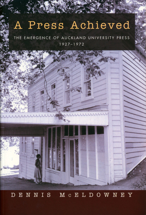A Press Achieved: the Emergence of Auckland University Press, 1927–1972 by Dennis McEldowney