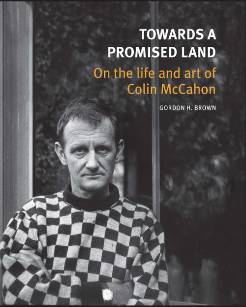 Towards a Promised Land: On the Life and Art of Colin McCahon by Gordon H. Brown