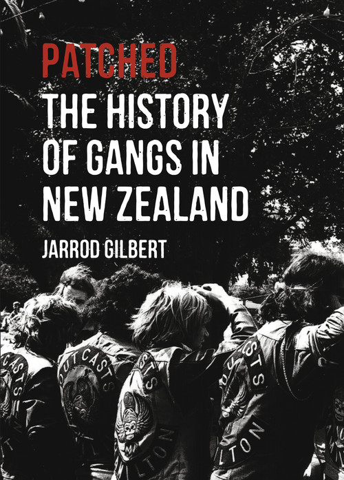 Patched: The History of Gangs in New Zealand by Jarrod Gilbert