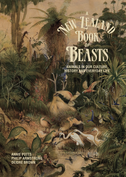 A New Zealand Book of Beasts: Animals in Our Culture, History and Everyday Life by Annie Potts, Philip Armstrong & Deidre Brown