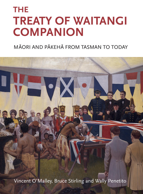 The Treaty of Waitangi Companion: Maori and Pakeha from Tasman to Today by Vincent O'Malley, Bruce Stirling and Wally Penetito