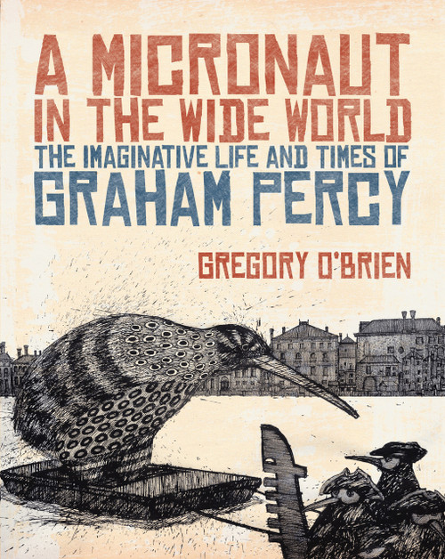 Micronaut in the Wide World: The Imaginative Life and Times of Graham Percy by Gregory O'Brien