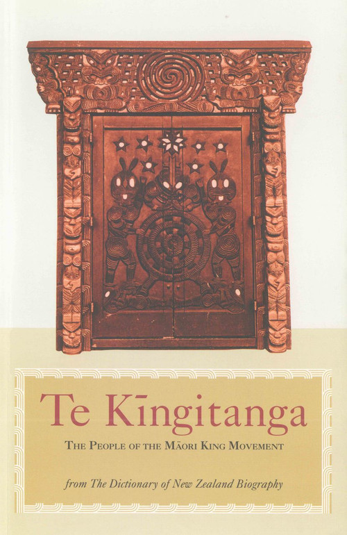Te Kīngitanga: The People of the Māori King Movement from The Dictionary of New Zealand Biography