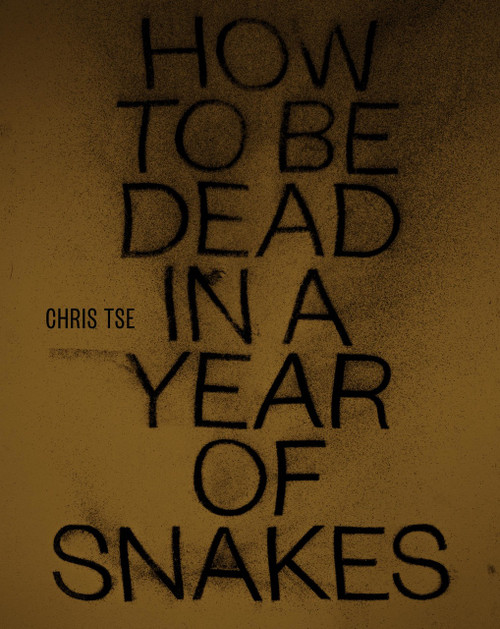 How to be Dead in a Year of Snakes by Chris Tse